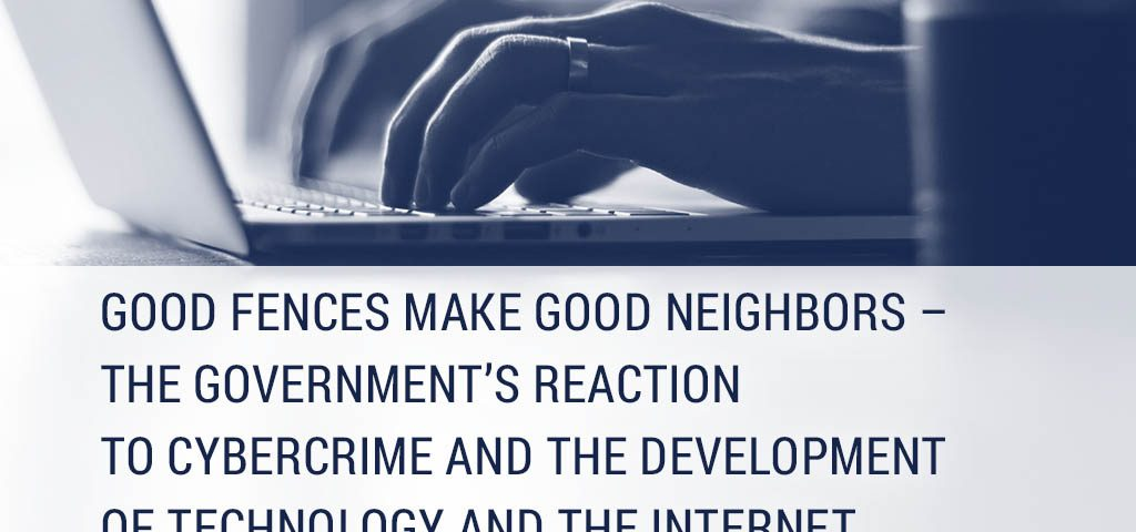 Good fences make good neighbors – the government's reaction to cybercrime and the development of technology and the Internet